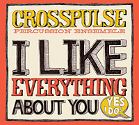 Crosspulse Percussion Ensemble CD - I Like Everything About You (Yes I Do)